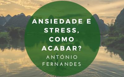 Ansiedade e Stress, como acabar?