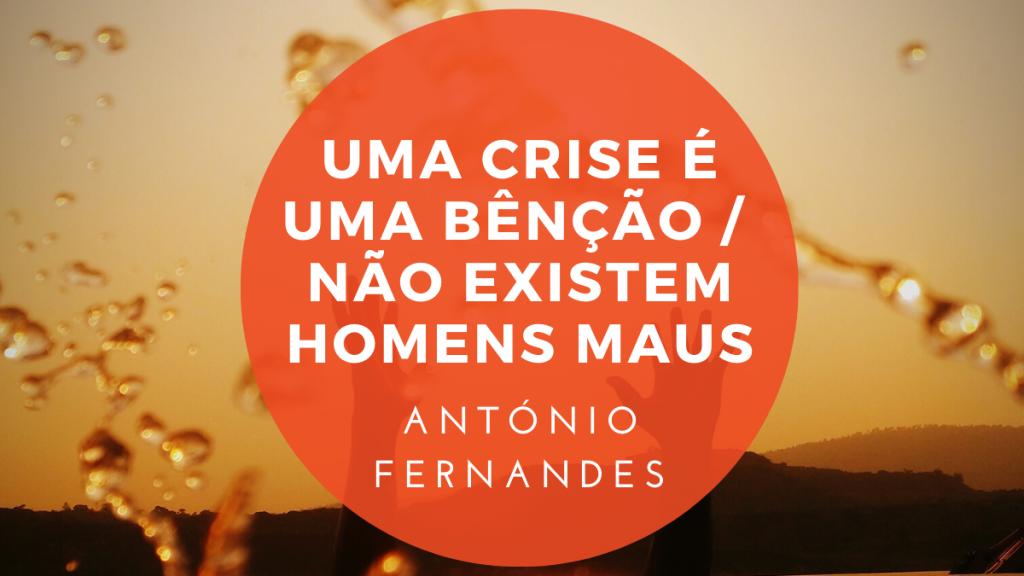 Uma crise é uma bênção / Não existem homens maus - António