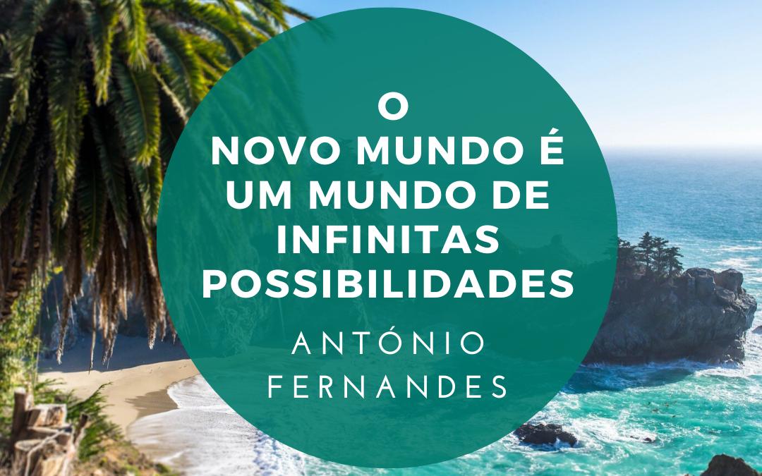 O novo mundo é um mundo de infinitas possibilidades