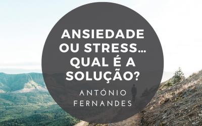 Ansiedade ou Stress… qual é a Solução?